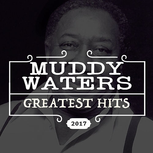 Greatest Hits (Remastered Version) de Muddy Waters