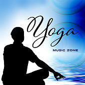 Yoga Music Zone  – The Best Background Music for Meditation, Yoga, Relaxation, Zen, Bliss by Chinese Relaxation and Meditation
