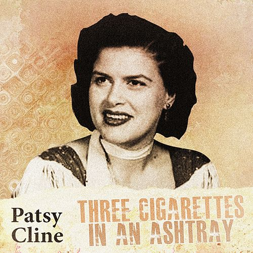 Three Cigarettes in an Ashtray by Patsy Cline