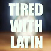 Tired With Latin de Various Artists