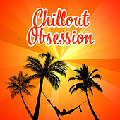 Chillout Obsession – Summer Vibes, Chill Out Music, Vacation Time, Downbeat Chillout, Lounge by Groove Chill Out Players