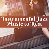 Instrumental Jazz Music to Rest – Chilled Jazz Melodies, Smooth Sounds, Evening Jazz, Piano Bar, Background Music by Soft Jazz