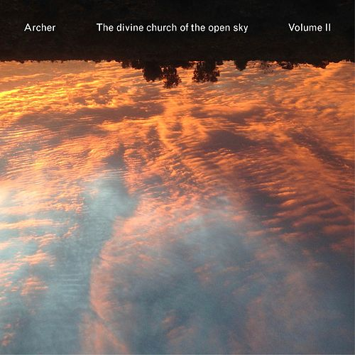 The Divine Church of the Open Sky, Volume II by Archer