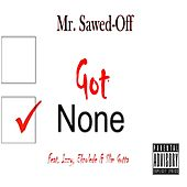 Got None by Mr. Sawed-Off