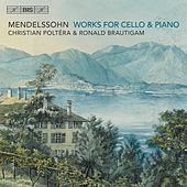 Mendelssohn: Works for Cello & Piano by Christian Poltéra