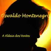 A Aldeia dos Ventos by Oswaldo Montenegro