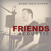 Friends (Acoustic) by Adam Christopher