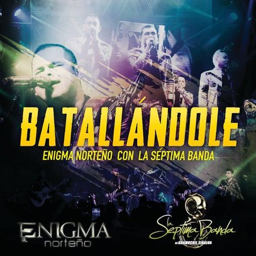 Batallándole by Enigma Norteño & La Séptima Banda