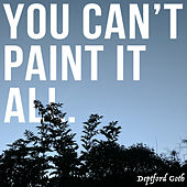 You Can't Paint It All by Deptford Goth