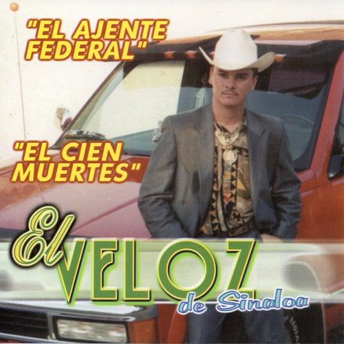El Ajente Federal, El Cien Muertes by El Veloz De Sinaloa