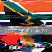 Democracy & Delusion by Sizwe Mpofu-Walsh