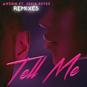 Tell Me (feat. Sofia Reyes) (Remixes) by Axshn