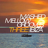 Mashed Mellow Grooves, Vol. 3: Ibiza by Various Artists