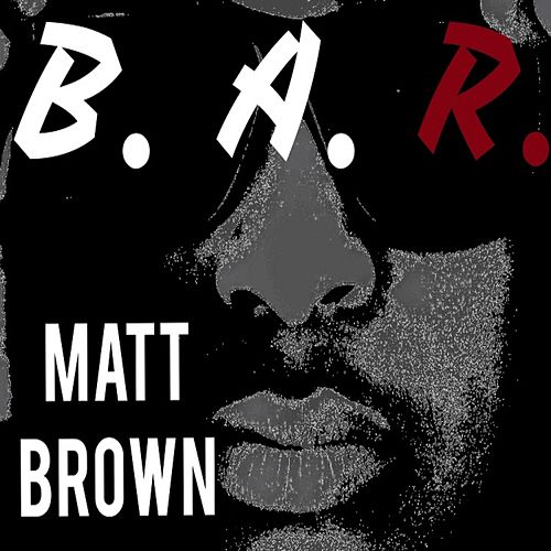 B.A.R. by The Matt Brown