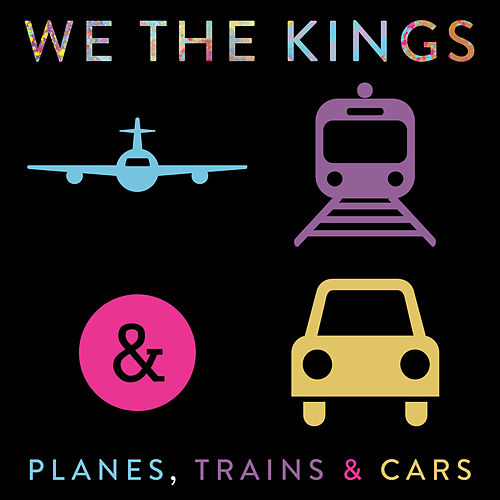 Planes, Trains & Cars by We The Kings
