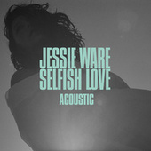 Selfish Love (Acoustic) by Jessie Ware