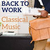 Back To Work Classical Music by Various Artists
