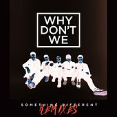 Something Different (Remixes) by Why Don't We
