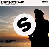 Til The Sun Rise Up (feat. Akon) by Bob Sinclar