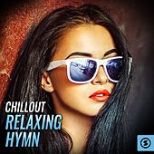 Chillout Relaxing Hymn by Various Artists