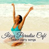 Ibiza Paradise Café Beach Party Songs – Chillout Music Party from Playa del Mar, Sex Playlist on the Beach by Lounge Safari Buddha Chillout do Mar Café