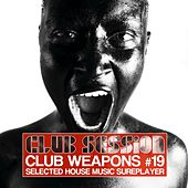 Club Session Pres. Club Weapons No. 19 (Selected House Music Sureplayer) by Various Artists