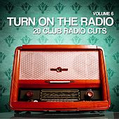 Turn On The Radio, Vol. 6 (20 Club Radio Cuts) by Various Artists