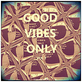 Good Vibes Only, Vol. 1 by Various Artists
