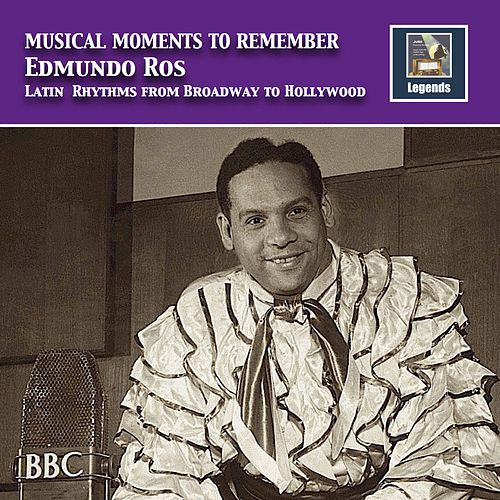 Musical Moments to Remember: Edmundo Ros – Latin Rhythms from Broadway to Hollywood (Remastered 2017) de Edmundo Ros Orchestra