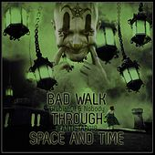 Bad Walk Through Space and Time by Various Artists