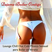 Dejame Bailar Contigo – Lounge Chill Out Café Música Sensual para Bailar en Verano by Various Artists
