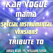 Mama (Special Instrumental Versions) [Tribute To Jonas Blue feat.William Single] by Kar Vogue