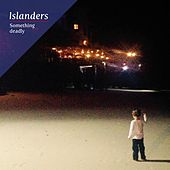 Something deadly by The Islanders