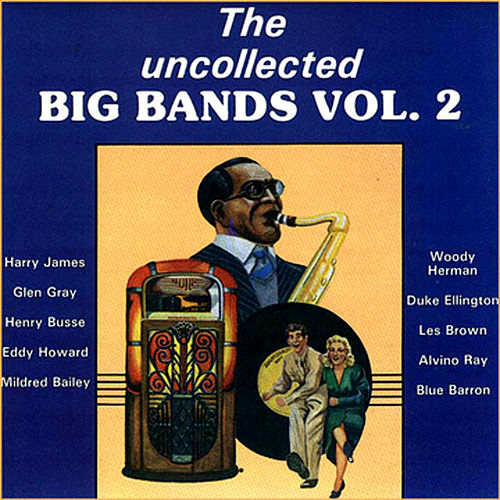 Play & Download The Uncollected Big Bands (Vol 2) by Various Artists | Napster