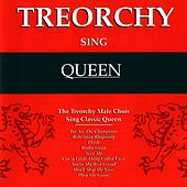 Treorchy Sing Queen by The Treorchy Male Voice Choir