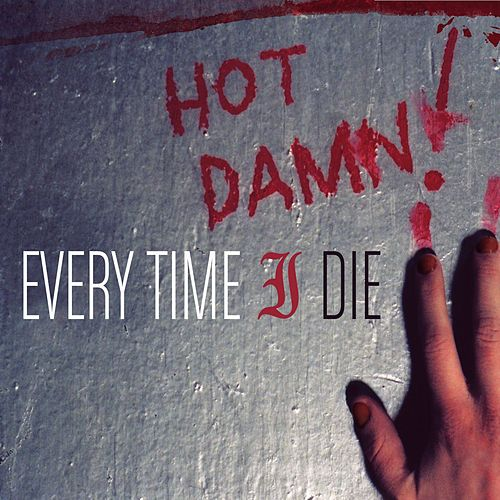 Play & Download Hot Damn! by Every Time I Die | Napster