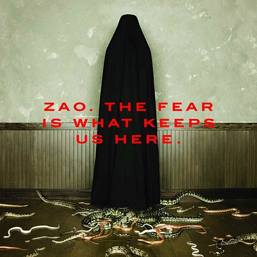 The Fear Is What Keeps Us Here by Zao