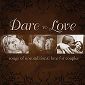 Play & Download Dare To Love: Songs Of Unconditional Love For Couples by Various Artists | Napster