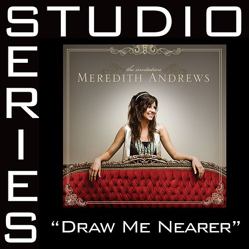 Play & Download Draw Me Nearer [Studio Series Performance Track] by Meredith Andrews | Napster