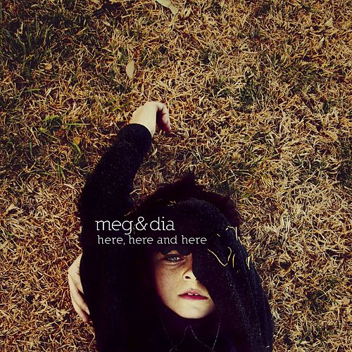 Here, Here And Here by Meg & Dia