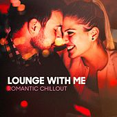 Lounge With Me (Romantic Chillout) by Various Artists