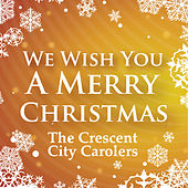 We Wish You A Merry Christmas by Crescent City Carolers