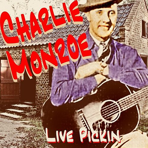 Play & Download Live Pickin' by Charlie Monroe | Napster