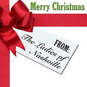 Play & Download Merry Christmas From The Ladies Of Nashville by Various Artists | Napster