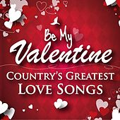 Play & Download Be My Valentine - Country's Greatest Love Songs by Various Artists | Napster