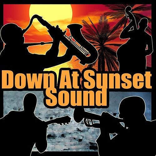 Play & Download Down At Sunset Sound by Various Artists | Napster