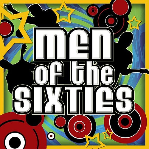 Play & Download Men of the Sixties by Various Artists   Napster