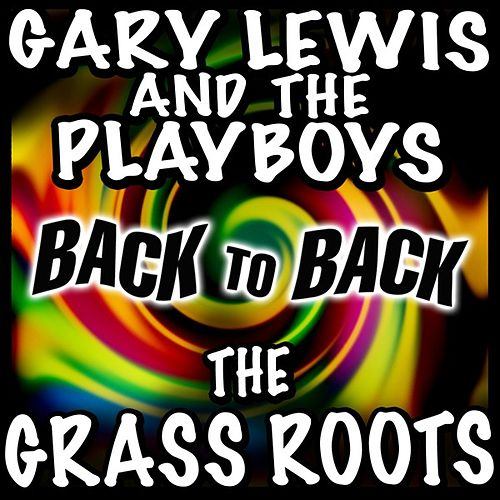 Back to Back - Gary Lewis & The Playboys & The Grass Roots by Various Artists
