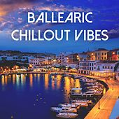 Ballearic Chillout Vibes by Various Artists