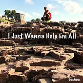 I Just Wanna Help 'em All by Joshua